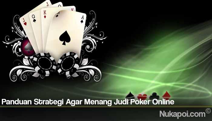 Panduan Strategi Agar Menang Judi Poker Online