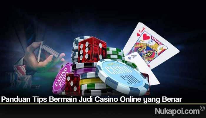 Panduan Tips Bermain Judi Casino Online yang Benar