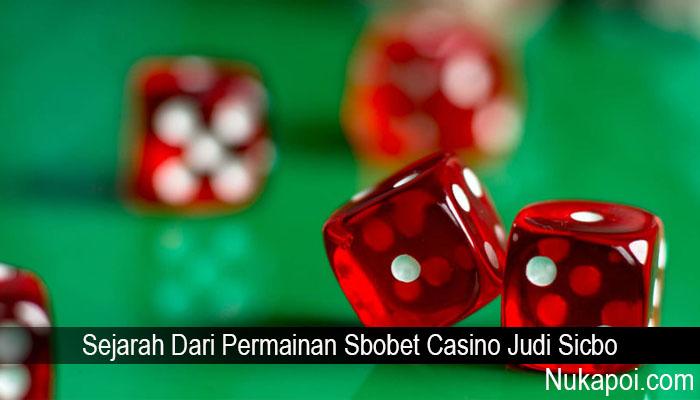 Sejarah Dari Permainan Sbobet Casino Judi Sicbo