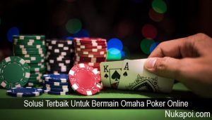 Solusi Terbaik Untuk Bermain Omaha Poker Online