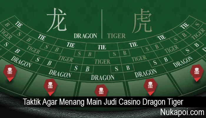 Taktik Agar Menang Main Judi Casino Dragon Tiger