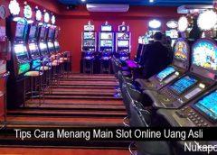 Tips Cara Menang Main Slot Online Uang Asli
