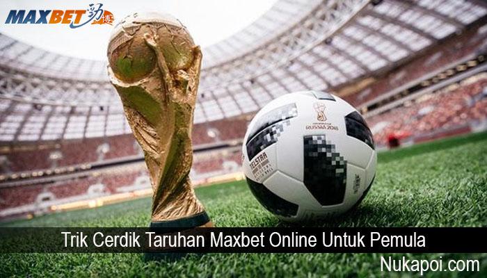 Trik Cerdik Taruhan Maxbet Online Untuk Pemula