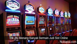 Trik Jitu Menang Banyak Bermain Judi Slot Online