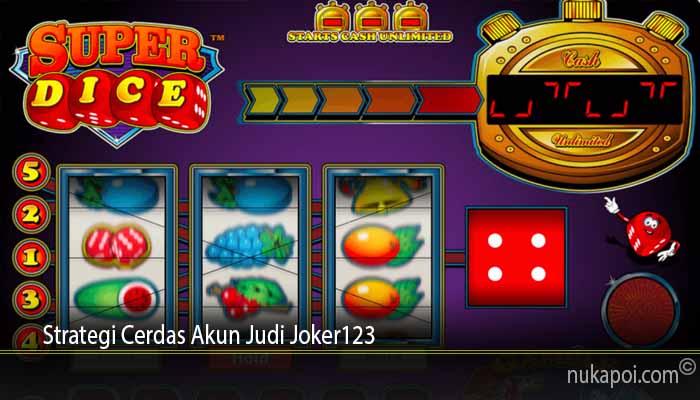 Strategi Cerdas Akun Judi Joker123