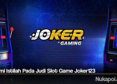 Pahami Istilah Pada Judi Slot Game Joker123