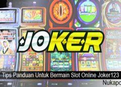 Tips Panduan Untuk Bermain Slot Online Joker123