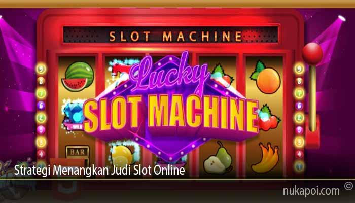 Strategi Menangkan Judi Slot Online
