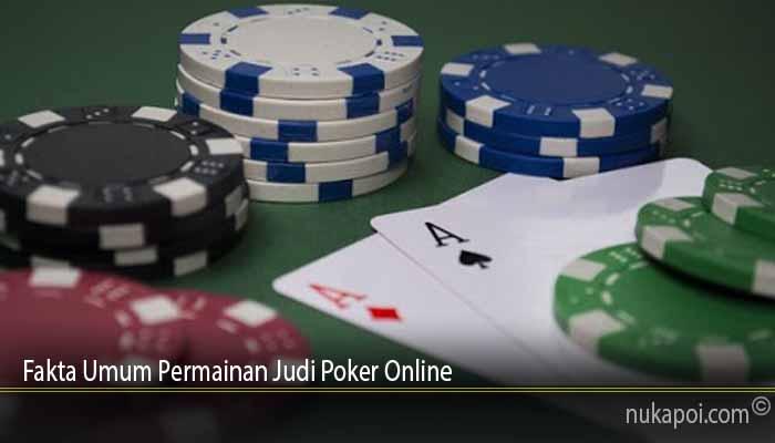 Fakta Umum Permainan Judi Poker Online