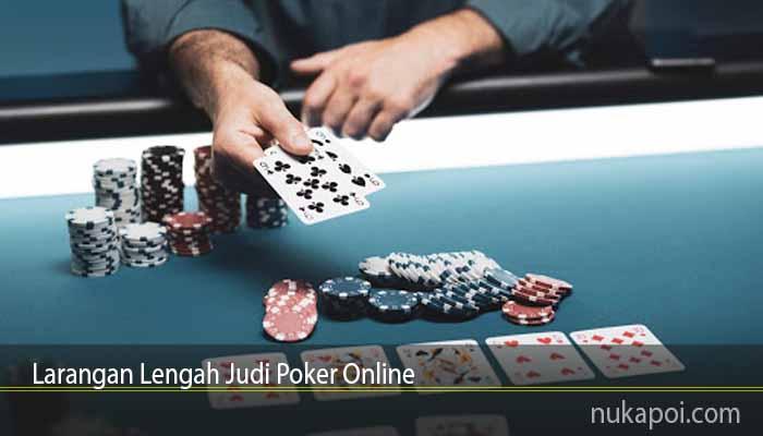 Larangan Lengah Judi Poker Online