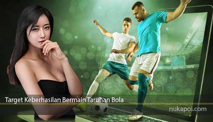 Target Keberhasilan Bermain Taruhan Bola